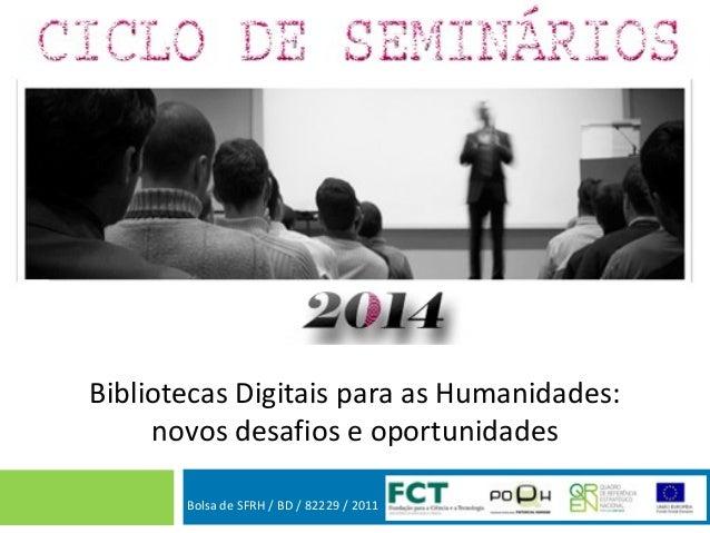 Bolsa de SFRH / BD / 82229 / 2011 Bibliotecas Digitais para as Humanidades: novos desafios e oportunidades