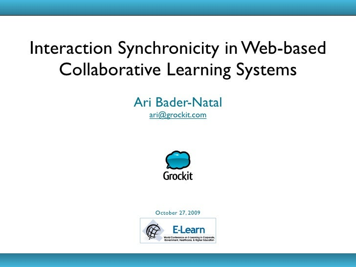 Interaction Synchronicity in Web-based     Collaborative Learning Systems              Ari Bader-Natal                ari@...