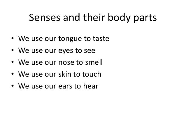 Senses and their body parts • We use our tongue to taste • We use our eyes to see • We use our nose to smell • We use our ...