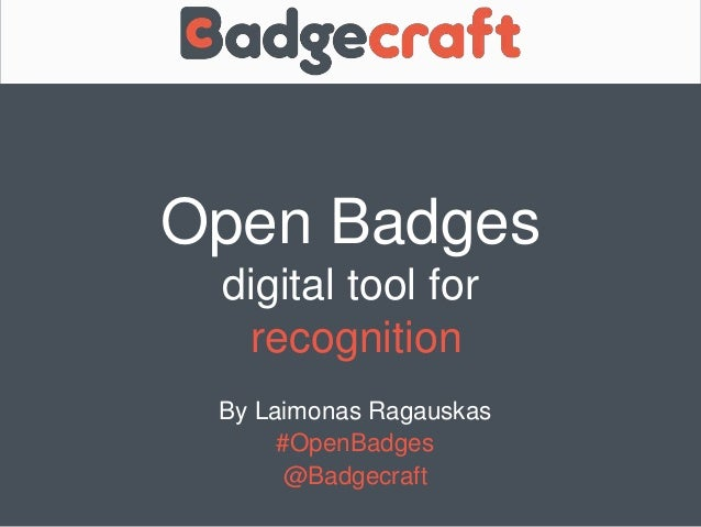 Open Badges  digital tool for  recognition  By Laimonas Ragauskas  #OpenBadges  @Badgecraft