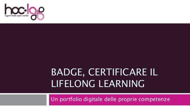 BADGE, CERTIFICARE IL  LIFELONG LEARNING  Un portfolio digitale delle proprie competenze
