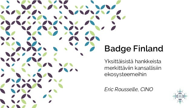 Badge Finland Yksittäisistä hankkeista merkittäviin kansallisiin ekosysteemeihin Eric Rousselle, CINO