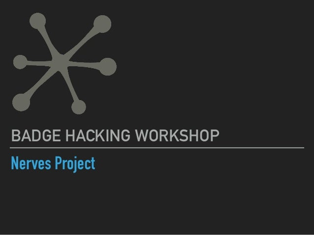 Nerves Project BADGE HACKING WORKSHOP