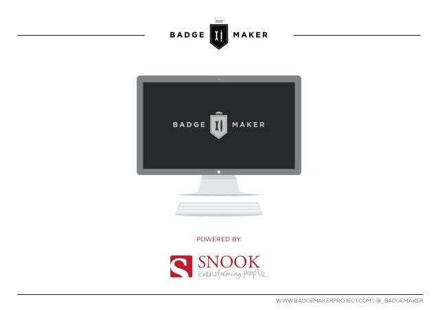 POWERED BY:  SNOOK WWW.BADGEMAKERPROJECT.COM | @_BADGEMAKER