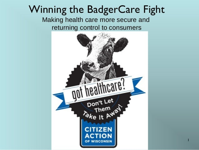 Winning the BadgerCare Fight Making health care more secure and returning control to consumers  1