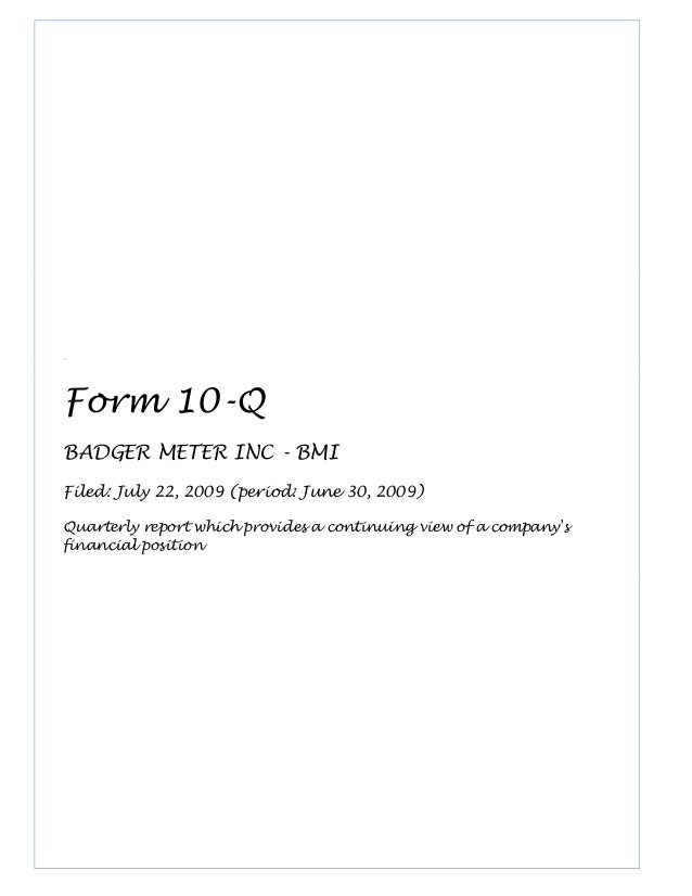Form 10-Q BADGER METER INC - BMI Filed: July 22, 2009 (period: June 30, 2009) Quarterly report which provides a continuing...