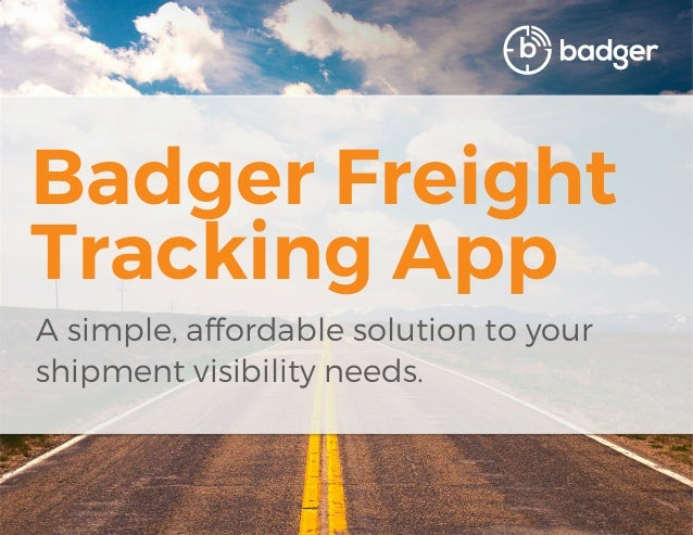 Badger Freight Tracking App A simple, affordable solution to your shipment visibility needs.