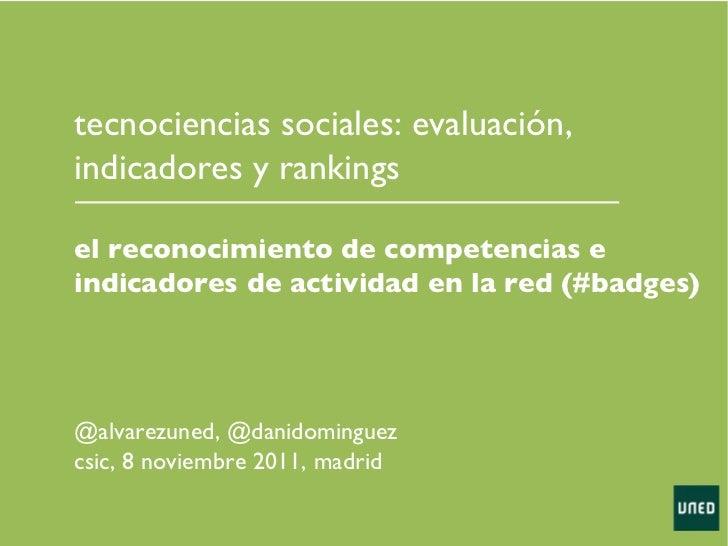 @alvarezuned, @danidominguez csic, 8 noviembre 2011, madrid tecnociencias sociales: evaluación, indicadores y rankings el ...