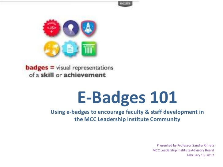 E-Badges 101Using e-badges to encourage faculty & staff development in         the MCC Leadership Institute Community     ...