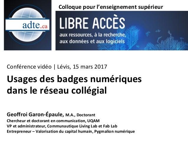 Usages des badges numériques dans le réseau collégial Conférence vidéo | Lévis, 15 mars 2017 Colloque pour l'enseignement ...