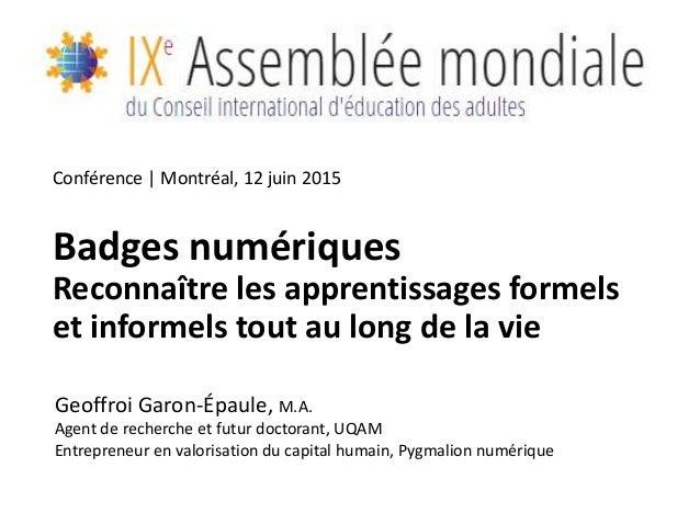Badges numériques Reconnaître les apprentissages formels et informels tout au long de la vie Geoffroi Garon-Épaule, M.A. A...