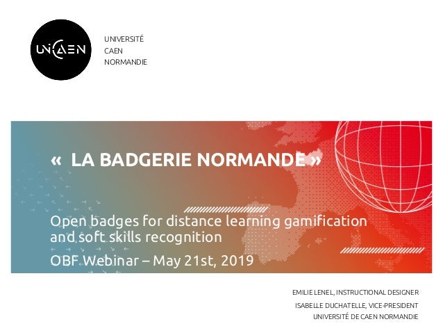 UNIVERSITÉ CAEN NORMANDIE «LA BADGERIE NORMANDE»   Open badges for distance learning gamification and soft skills ...