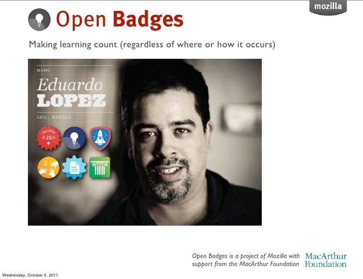 Open Badges            Making learning count (regardless of where or how it occurs)                                       ...