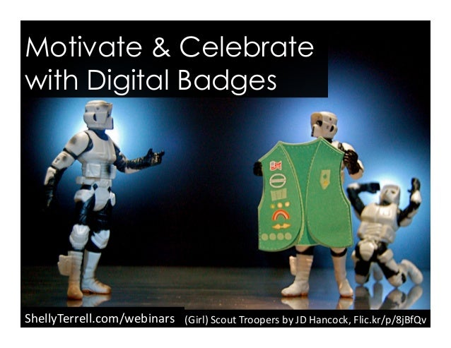 ShellyTerrell.com/webinars   Motivate & Celebrate with Digital Badges (Girl)  Scout  Troopers  by  JD  Hancock...