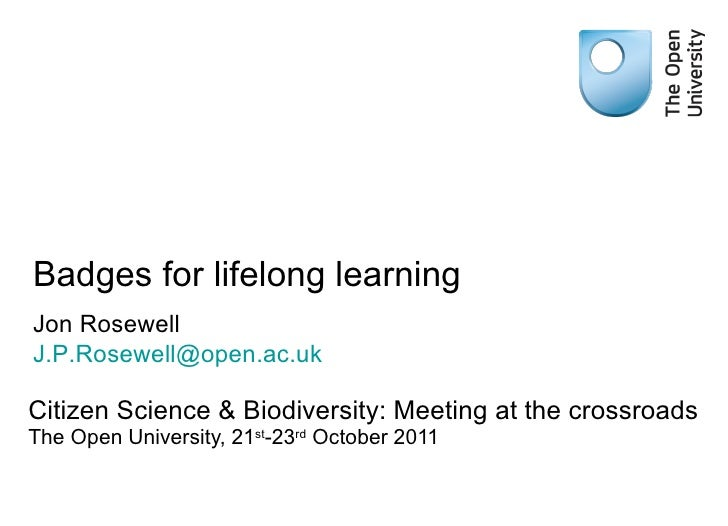 Badges for lifelong learning Citizen Science & Biodiversity: Meeting at the crossroads The Open University, 21 st -23 rd  ...