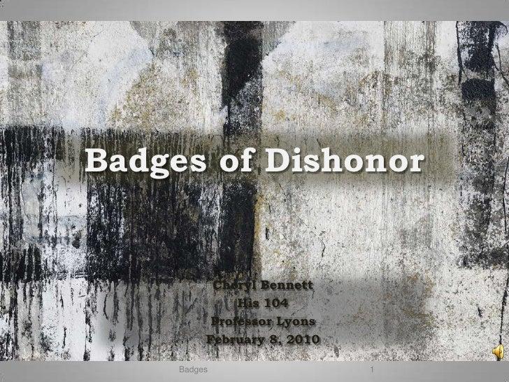 Badges of Dishonor              Cheryl Bennett                His 104            Professor Lyons           February 8, 201...