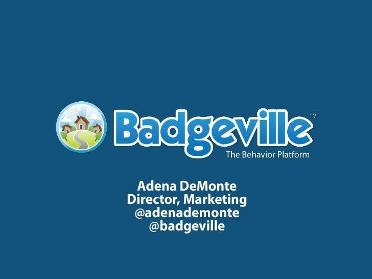 The Behavior Platform<br />Adena DeMonte<br />Director, Marketing<br />@adenademonte<br />@badgeville<br />