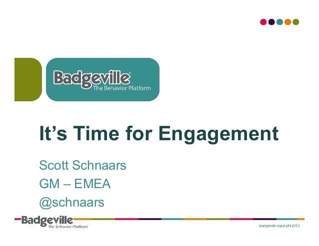 It's Time for EngagementScott SchnaarsGM – EMEA@schnaars