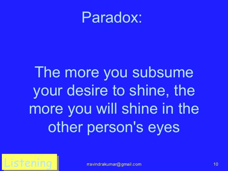 Paradox:    The more you subsume    your desire to shine, the    more you will shine in the      other persons eyesListeni...