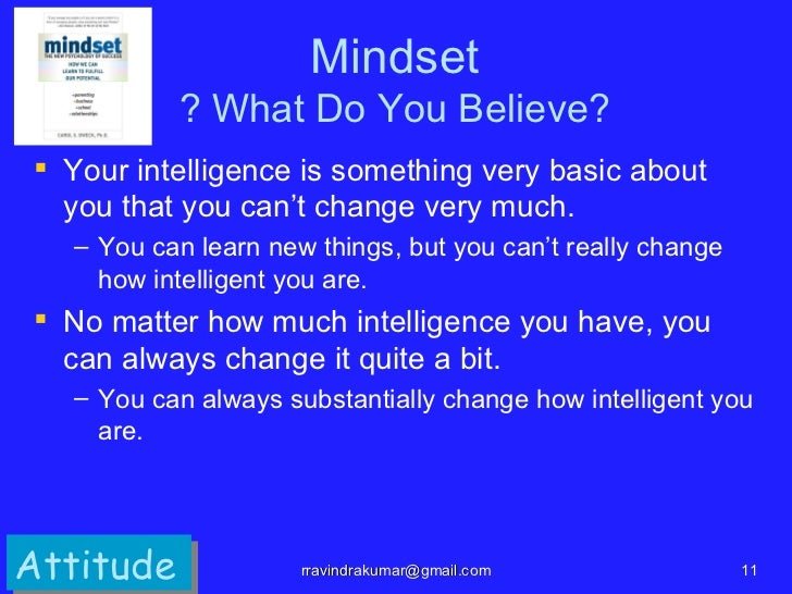 Mindset           ? What Do You Believe? Your intelligence is something very basic about  you that you can't change very ...