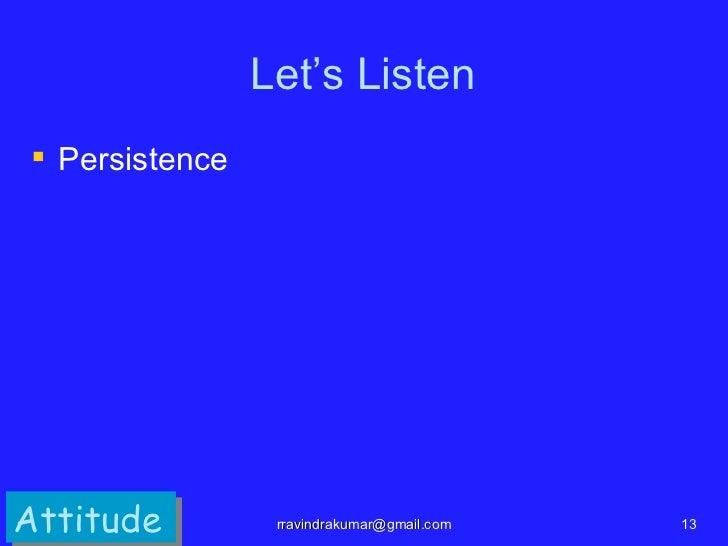 Let's Listen PersistenceAttitude         rravindrakumar@gmail.com   13
