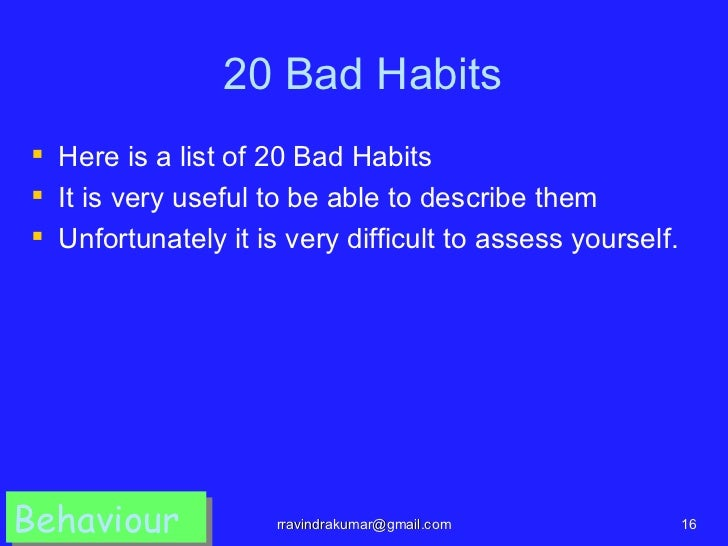 20 Bad Habits Here is a list of 20 Bad Habits It is very useful to be able to describe them Unfortunately it is very di...