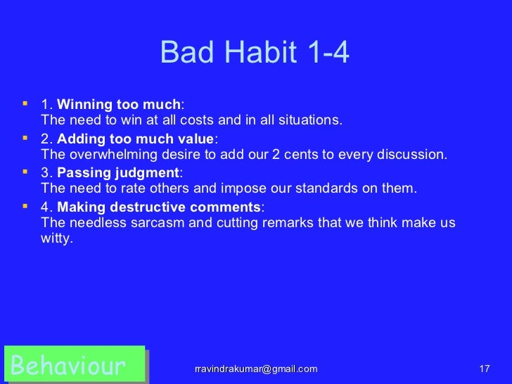 Bad Habit 1-4 1. Winning too much:  The need to win at all costs and in all situations. 2. Adding too much value:  The o...