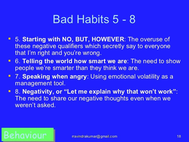 Bad Habits 5 - 8 5. Starting with NO, BUT, HOWEVER: The overuse of  these negative qualifiers which secretly say to every...