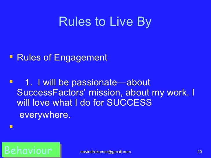 Rules to Live By Rules of Engagement    1. I will be passionate—about    SuccessFactors' mission, about my work. I    wi...