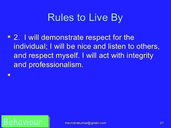 Rules to Live By 2. I will demonstrate respect for the  individual; I will be nice and listen to others,  and respect mys...