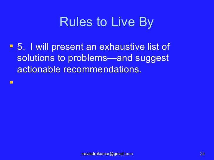 Rules to Live By 5. I will present an exhaustive list of  solutions to problems—and suggest  actionable recommendations....