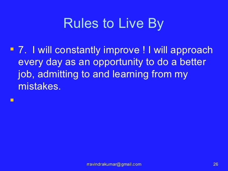 Rules to Live By 7. I will constantly improve ! I will approach  every day as an opportunity to do a better  job, admitti...