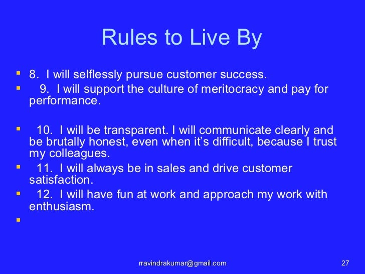 Rules to Live By 8. I will selflessly pursue customer success.   9. I will support the culture of meritocracy and pay fo...