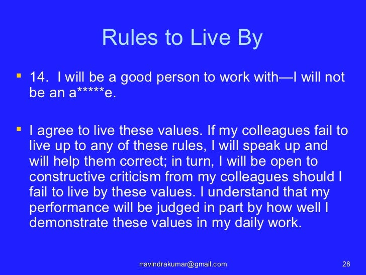Rules to Live By 14. I will be a good person to work with—I will not  be an a*****e. I agree to live these values. If my...