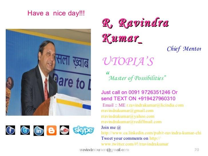 Have a nice day!!!                          R. Ravindra                          Kumar                                    ...