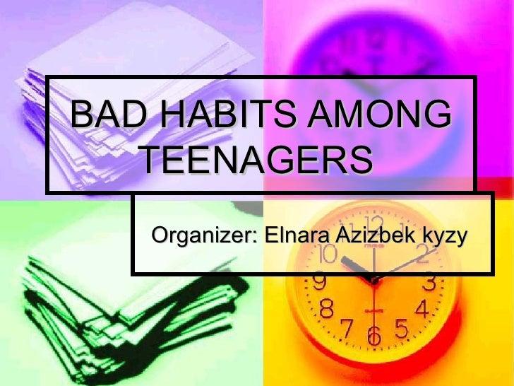 BAD HABITS AMONG   TEENAGERS   Organizer: Elnara Azizbek kyzy