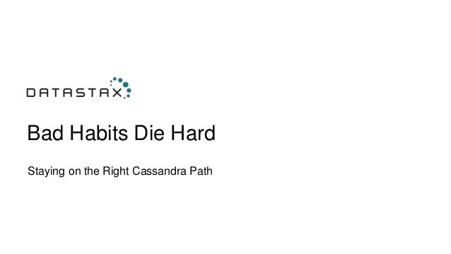 Bad Habits Die Hard Staying on the Right Cassandra Path