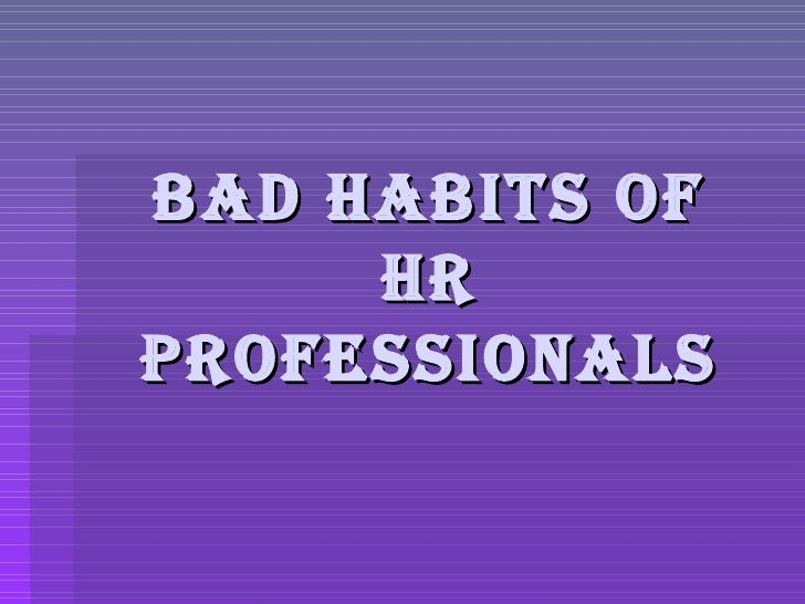 Bad Habits Of HR Professionals
