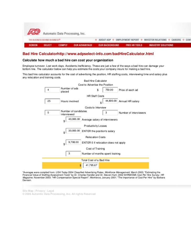 Bad Hire Calculatorhttp://www.adpselect-info.com/badHireCalculator.htmlCalculate how much a bad hire can cost your organiz...