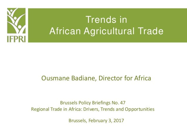 Trends in African Agricultural Trade Brussels Policy Briefings No. 47 Regional Trade in Africa: Drivers, Trends and Opport...