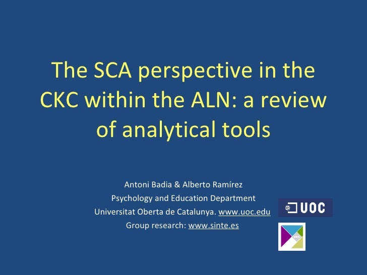 The SCA perspective in the CKC within the ALN: a review of analytical tools Antoni Badia & Alberto Ramírez Psychology and ...