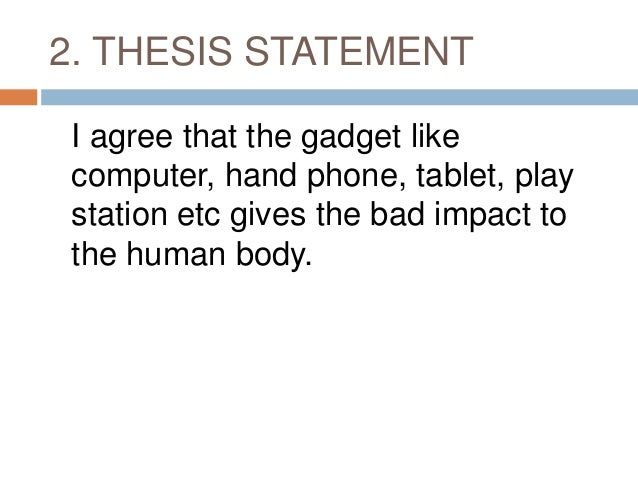 thesis statement on impact of computers Creating a thesis statement - science examples a thesis expresses the judgment of someone who has thoughtfully examined a body of evidence on a topic it is an informed and debatable statement that is the foundation of any effective expository writing or research project.