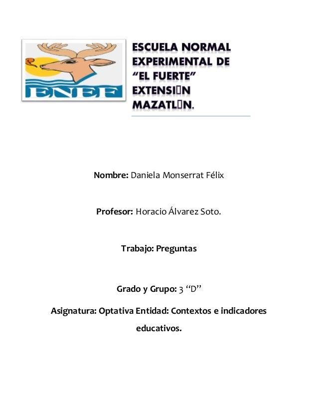 "Nombre: Daniela Monserrat Félix  Profesor: Horacio Álvarez Soto.  Trabajo: Preguntas  Grado y Grupo: 3 ""D""  Asignatura: Op..."