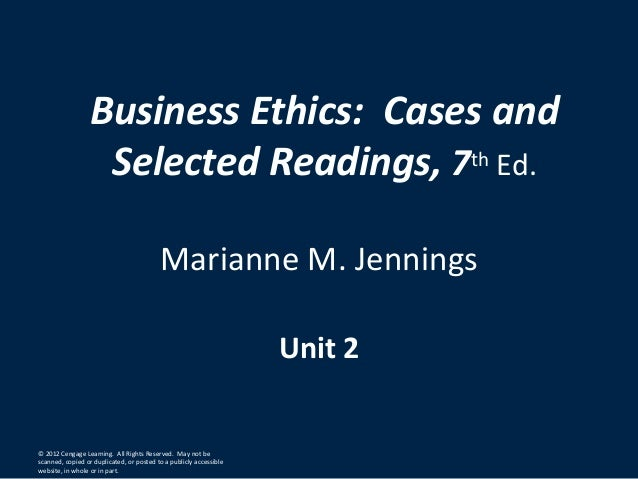 Business Ethics: Cases andSelected Readings, 7th Ed.Marianne M. JenningsUnit 2© 2012 Cengage Learning. All Rights Reserved...