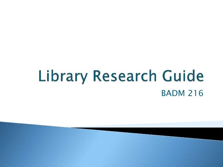 Library Research Guide<br />BADM 216<br />