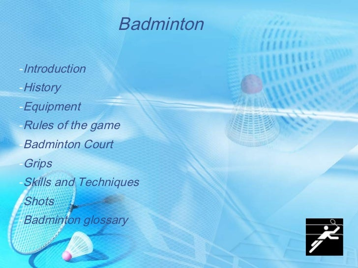 Badminton <ul><li>Introduction </li></ul><ul><li>History </li></ul><ul><li>Equipment </li></ul><ul><li>Rules of the game <...