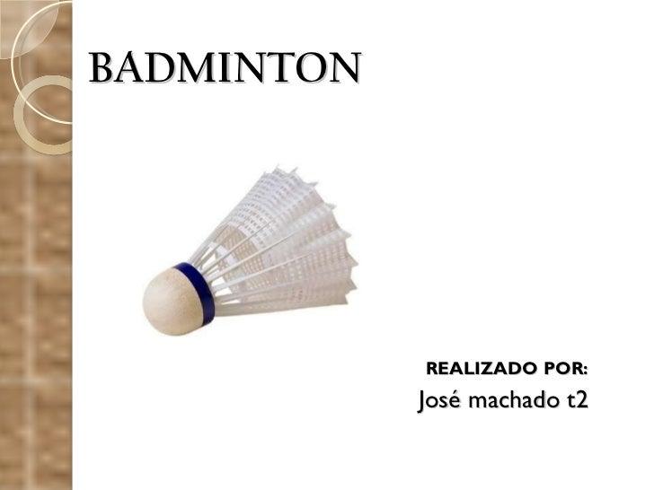BADMINTON REALIZADO POR: José machado t2