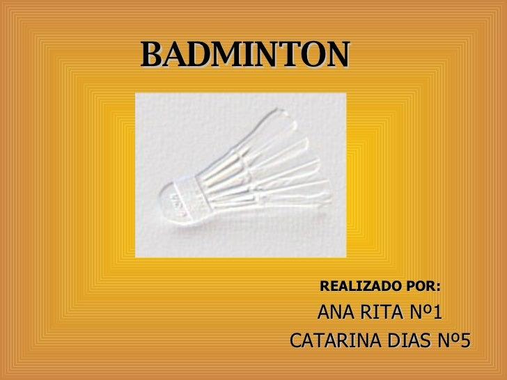 BADMINTON REALIZADO POR: ANA RITA Nº1 CATARINA DIAS Nº5