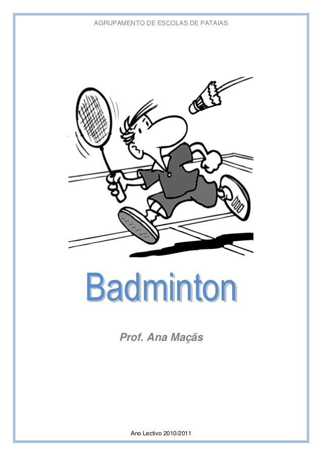 AGRUPAMENTO DE ESCOLAS DE PATAIAS  Badminton Prof. Ana Maçãs  Ano Lectivo 2010/2011