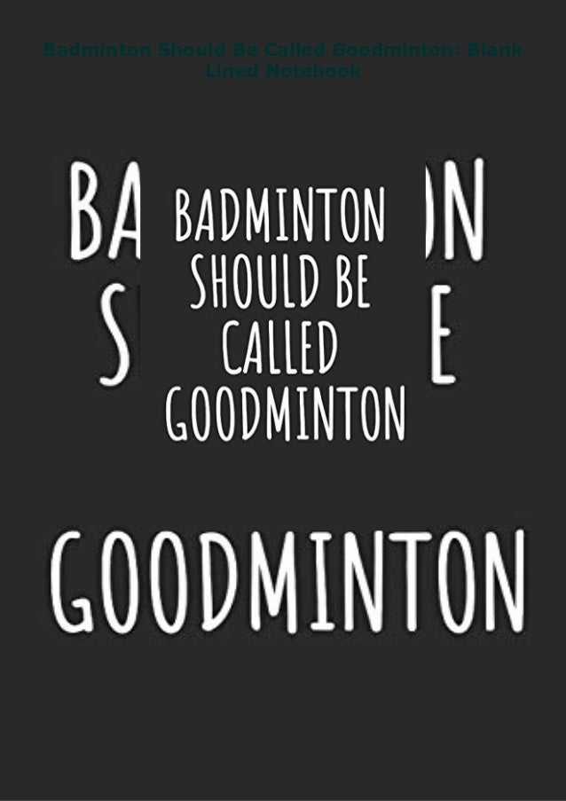 Badminton Should Be Called Goodminton: Blank Lined Notebook
